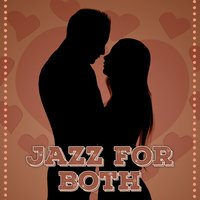 Jazz for Both – Jazz for Lovers, Sensual Beckground Music, Candlelight — Jazz & Lovers