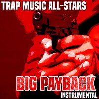 Big Payback — Trap Music All-Stars