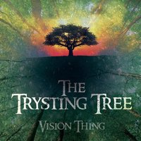 The Trysting Tree — Vision Thing