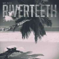 Bad Ideas — Riverteeth
