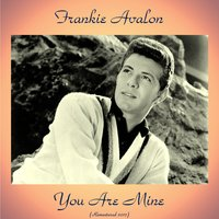 You Are Mine — Frankie Avalon