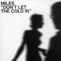 Don't Let the Cold In — Miles