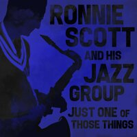 Just One of Those Things — Ronnie Scott and His Jazz Group