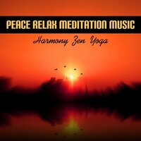 Peace Relax Meditation Music - Harmony Zen Yoga, Healing Music for Balance and Calm — Music to Relax in Free Time