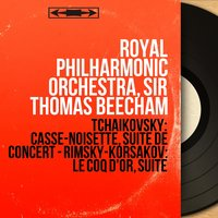 Tchaikovsky: Casse-noisette, suite de concert - Rimsky-Korsakov: Le coq d'or, suite — Пётр Ильич Чайковский, Royal Philharmonic Orchestra, Sir Thomas Beecham, Royal Philharmonic Orchestra, Sir Thomas Beecham