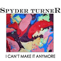 I Can't Make It Anymore — Spyder Turner