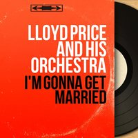 I'm Gonna Get Married — Lloyd Price and his Orchestra