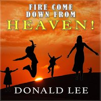 Fire Come Down from Heaven — Donald Lee