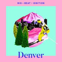 Big Beat Ignition: Denver — сборник