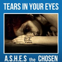 Tears In Your Eyes - Single — A.S.H.E.S the Chosen