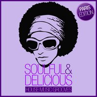 Soulful & Delicious - House Music Grooves — сборник