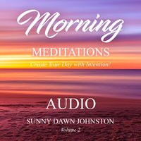 Morning Meditations, Vol. 2: Create Your Day with Intention! — Sunny Dawn Johnston