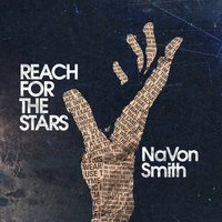 Reach for the Stars — NaVon Smith
