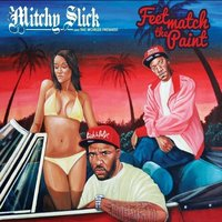 Feet Match The Paint — Mitchy Slick, The World's Freshest