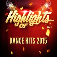 Highlights of Dance Hits 2015, Vol. 2 — Dance Hits 2015