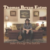 Been Through This Before — Thomas Bryan Eaton