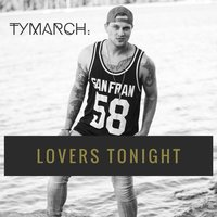 Lover's Tonight — Ty March.