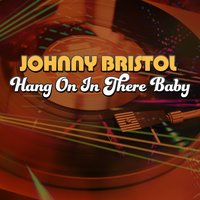 Hang On in There Baby — Johnny Bristol