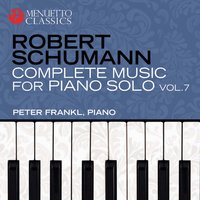 Schumann: Complete Music for Piano Solo, Vol. 7 — Peter Frankl, Роберт Шуман