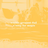 A Song for Mogis — Worlds Greatest Dad