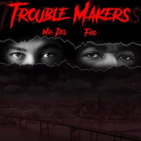 Trouble Makers — Mr. Del, Fro