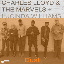 Dust — Lucinda Williams, Charles Lloyd & The Marvels