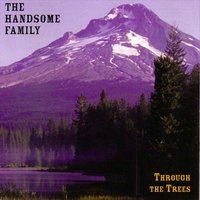 Through the Trees — The Handsome Family