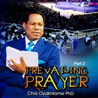 Prevailing Prayer, Pt. 2 — Chris Oyakhilome Ph.d