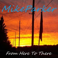 From Here to There — Mike Parker