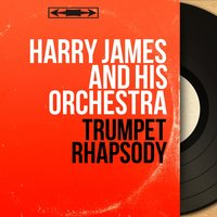 Trumpet Rhapsody — Harry James and His Orchestra