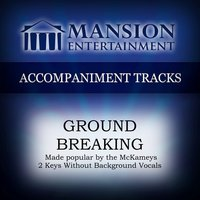 Ground Breaking — Mansion Accompaniment Tracks
