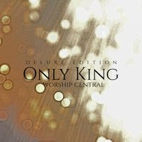 Only King — Worship Central