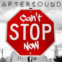 Can't Stop Now — AfterSound