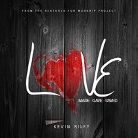Love Made Love Gave Love Saved — Kevin Riley