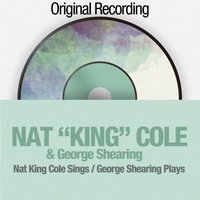 Nat King Cole Sings / George Shearing Plays — Nat King Cole & George Shearing