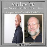 Andre Smith Sings Max Kowalski, Opus 7, Poetry of Conrad Ferdinand Meyer — Andre Lamar Smith & Glenn Tiedemann