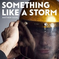 Something Like a Storm — Matthew Good