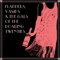 Flappers, Vamps & The Gals of the Roaring Twenties — сборник