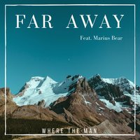 Far Away — Marius Bear, Where The Man