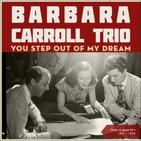 You Step Out Of My Dream — Barbara Carroll Trio