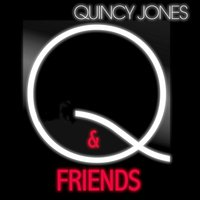 Q & Friends — Quincy Jones, Quincy Jones, Friends