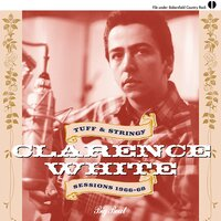 Clarence White: Tuff & Stringy/Sessions 1966-68 — сборник