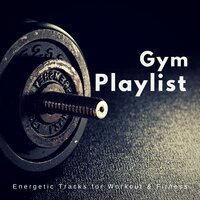 Gym Playlist (Energetic Tracks For Workout & Fitness) — Desca