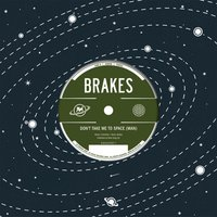 Don't Take Me to Space — Brakes