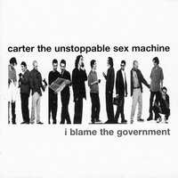 I Blame the Government — Carter The Unstoppable Sex Machine