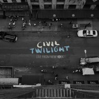 Live from New York — Civil Twilight