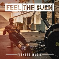 Feel the Burn Fitness Music — Ultimate Dance Remixes, Running Hits, Fitness Workout Hits