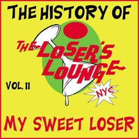 The History of the Loser's Lounge NYC, Vol. 11: My Sweet Loser — Loser's Lounge