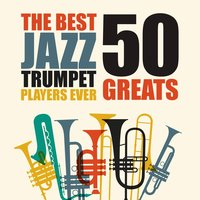 The Best Jazz Trumpet Players Ever - 50 Greats — сборник