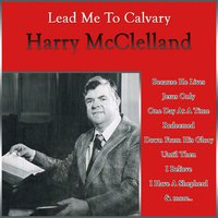 Lead Me to Calvary — Harry McClelland